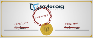 "Representation of a Saylor Academy certificate with the words ""Diploma Pathways"" struck out and replaced by the words ""Certificate Programs"". Representation of an ink stamp on the certificate with the words, ""They're Back""."