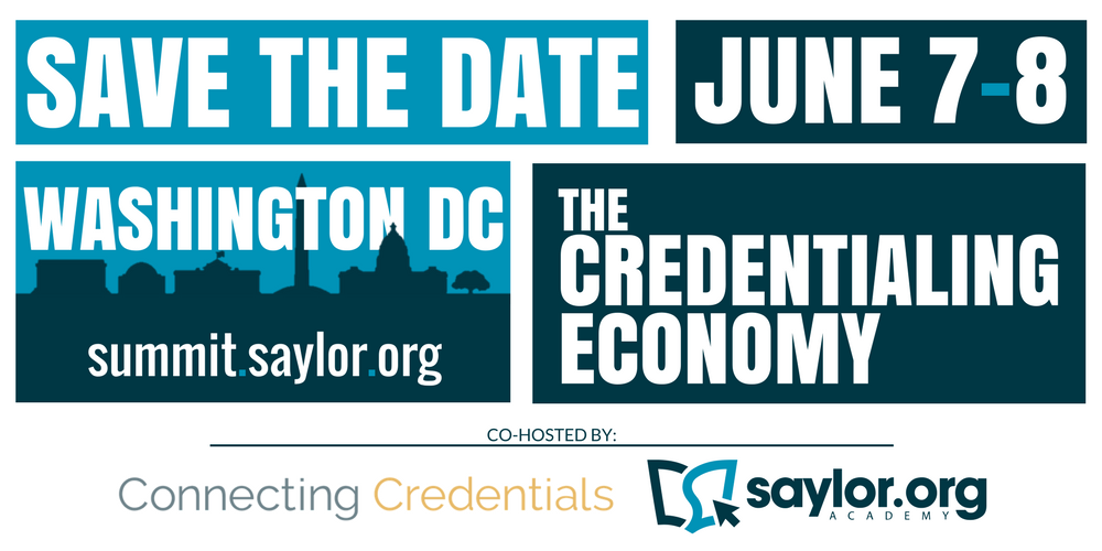 Save the date: June 7th and 8th, 2018 for the Summit on the Credentialing Economy in Washington DC, details at https://summit.saylor.org